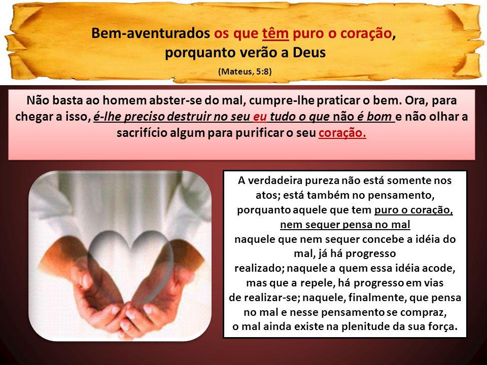 Bem-aventurados os que têm puro o coração, porquanto verão a Deus