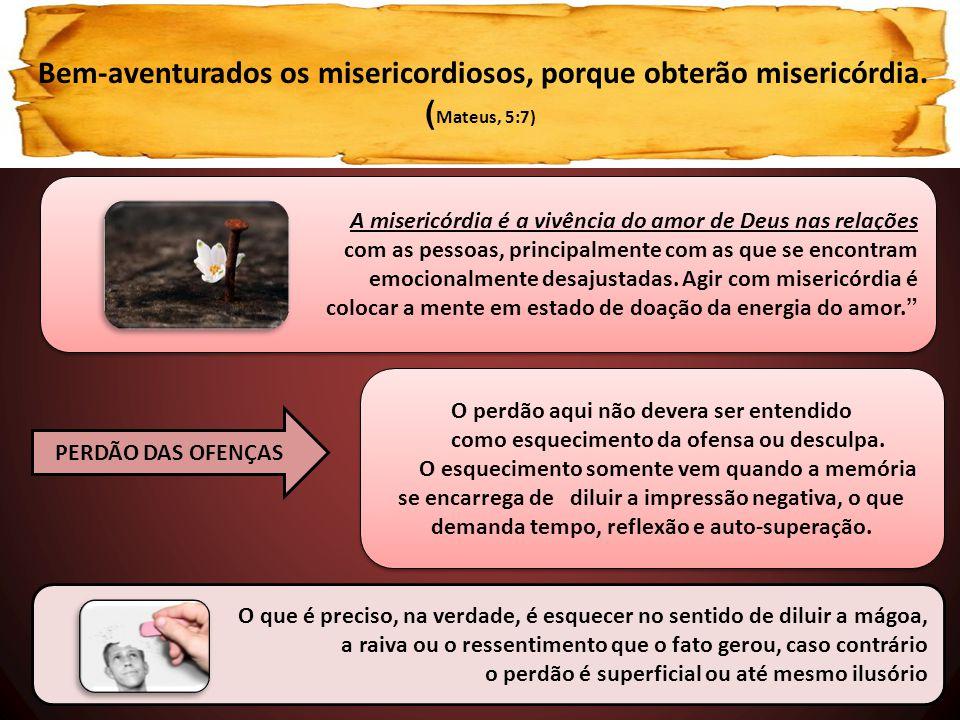 Bem-aventurados os misericordiosos, porque obterão misericórdia.