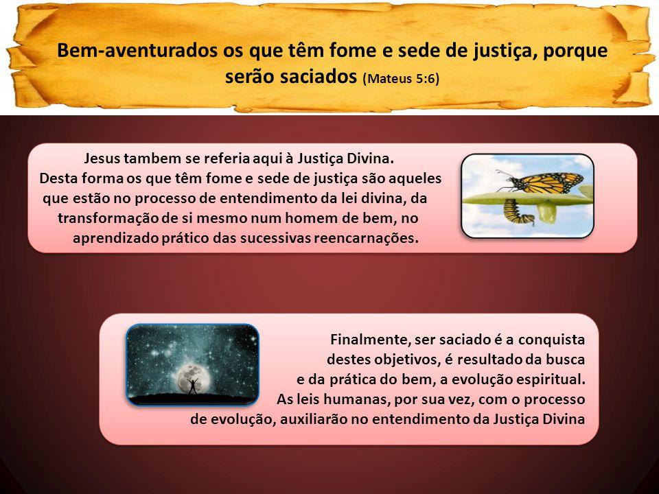 Bem-aventurados os que têm fome e sede de justiça, porque serão saciados (Mateus 5:6)