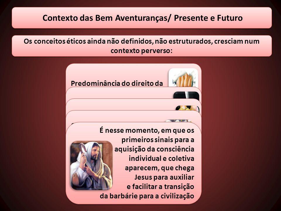 Contexto das Bem Aventuranças/ Presente e Futuro