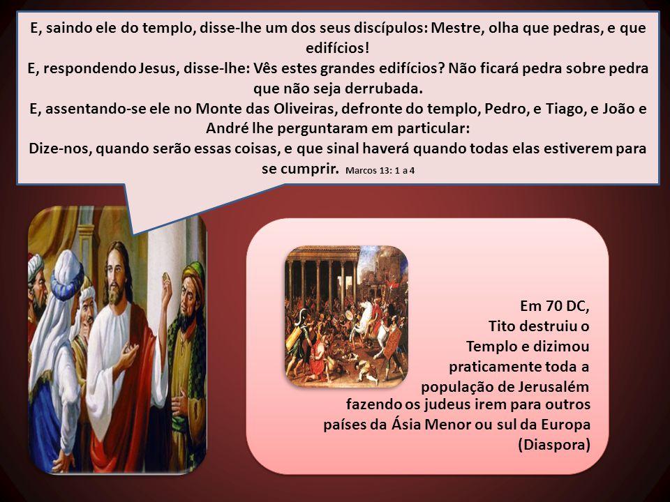 E, saindo ele do templo, disse-lhe um dos seus discípulos: Mestre, olha que pedras, e que edifícios!
