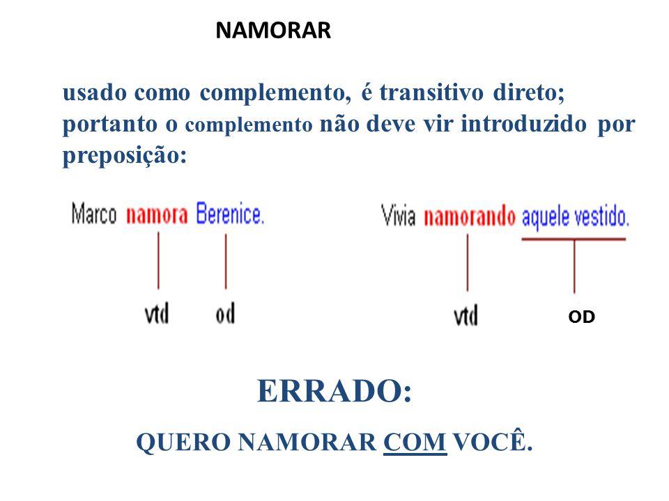 NAMORAR usado como complemento, é transitivo direto; portanto o complemento não deve vir introduzido por preposição: