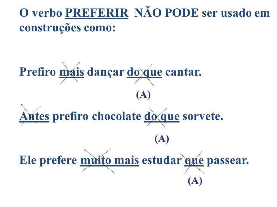 O verbo PREFERIR NÃO PODE ser usado em construções como: