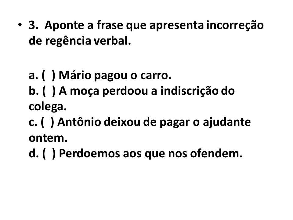 3. Aponte a frase que apresenta incorreção de regência verbal.