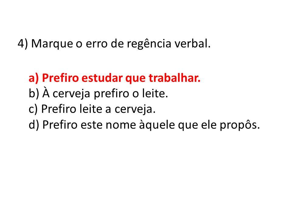 4) Marque o erro de regência verbal. a) Prefiro estudar que trabalhar