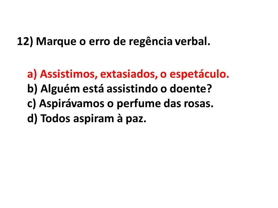 12) Marque o erro de regência verbal