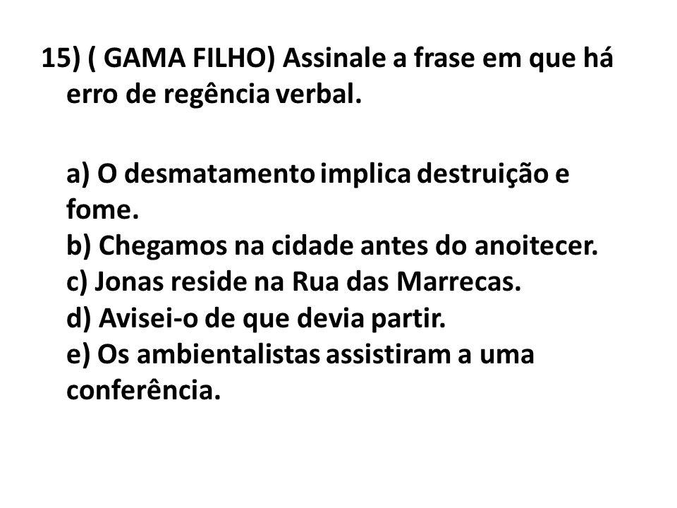 15) ( GAMA FILHO) Assinale a frase em que há erro de regência verbal