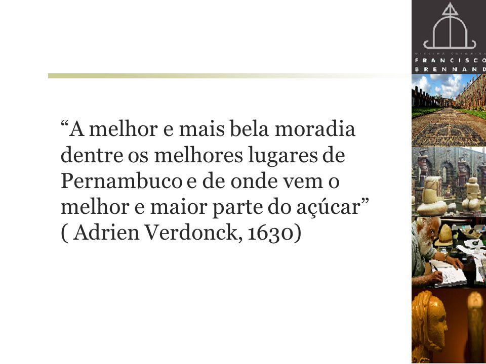 A melhor e mais bela moradia dentre os melhores lugares de Pernambuco e de onde vem o melhor e maior parte do açúcar ( Adrien Verdonck, 1630)