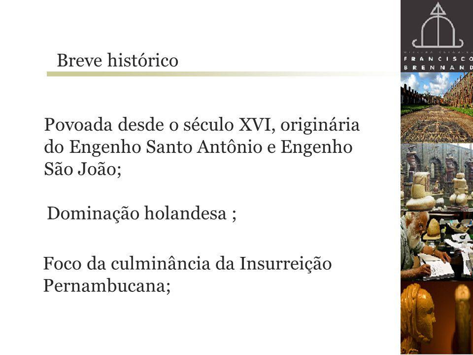 Breve histórico Povoada desde o século XVI, originária do Engenho Santo Antônio e Engenho São João;