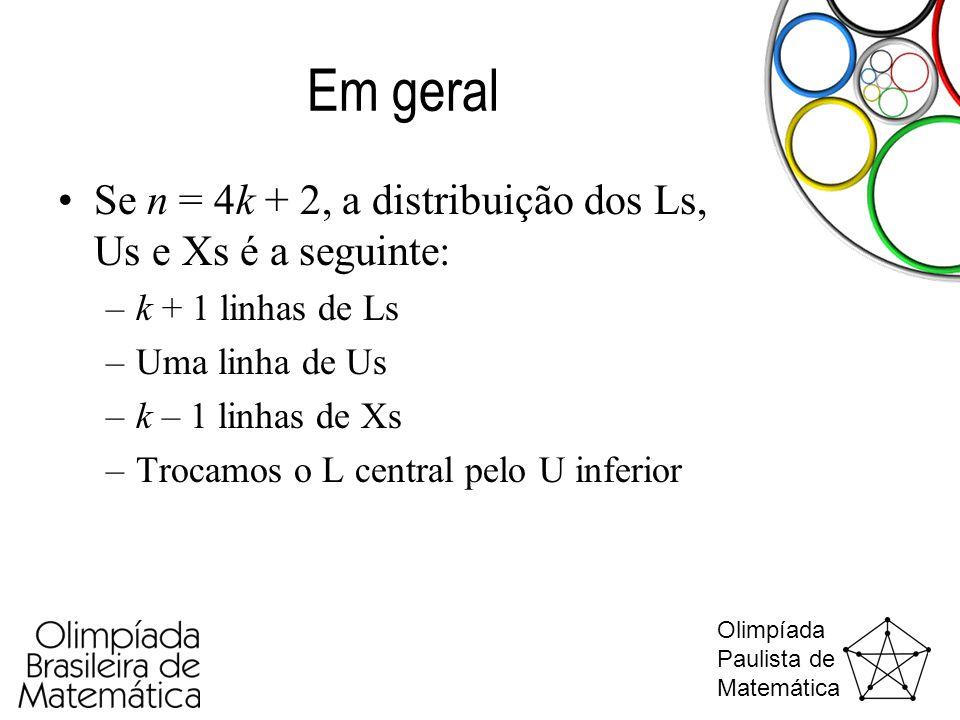 Em geral Se n = 4k + 2, a distribuição dos Ls, Us e Xs é a seguinte:
