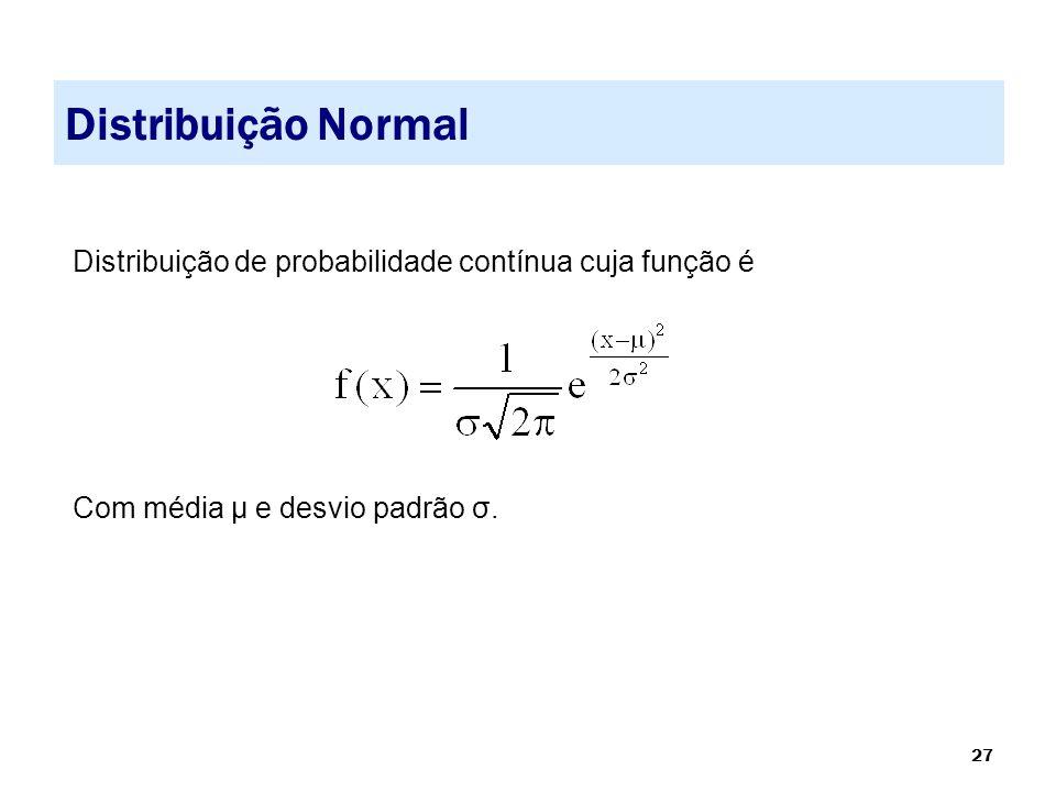 Distribuição Normal Distribuição de probabilidade contínua cuja função é. Com média µ e desvio padrão σ.