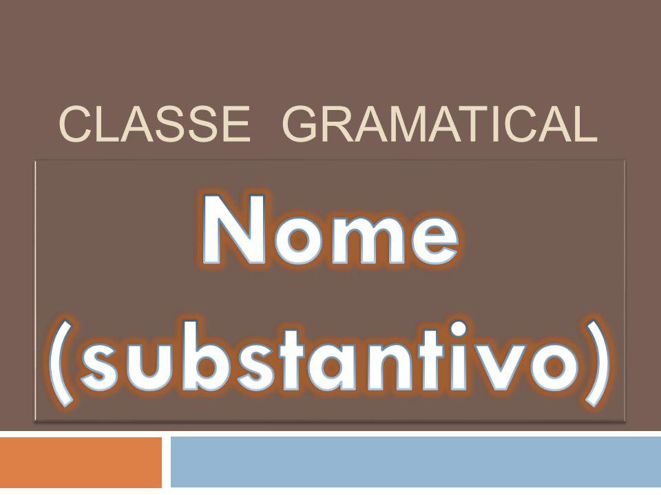CLASSE GRAMATICAL Nome (substantivo)