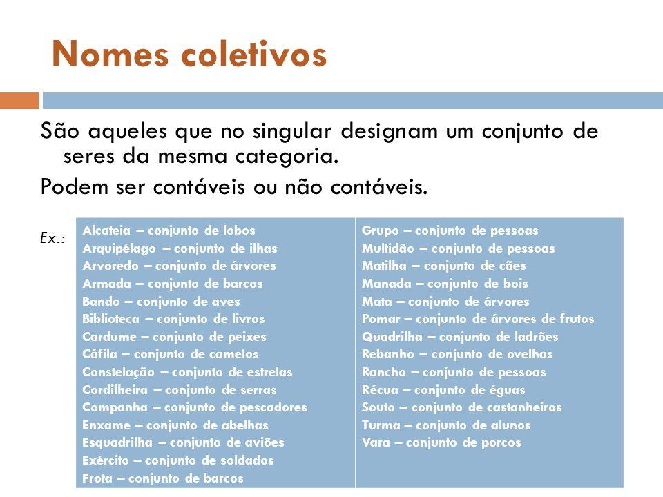 Nomes coletivos São aqueles que no singular designam um conjunto de seres da mesma categoria. Podem ser contáveis ou não contáveis.