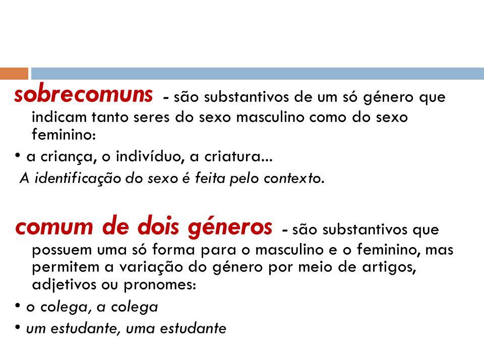 sobrecomuns - são substantivos de um só género que indicam tanto seres do sexo masculino como do sexo feminino: