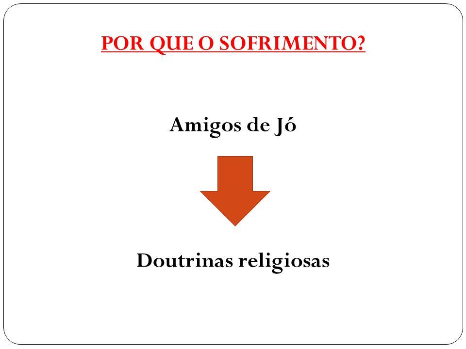 POR QUE O SOFRIMENTO Amigos de Jó Doutrinas religiosas