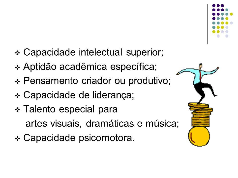 Capacidade intelectual superior;