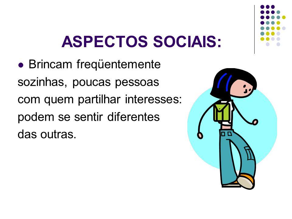 ASPECTOS SOCIAIS: Brincam freqüentemente sozinhas, poucas pessoas