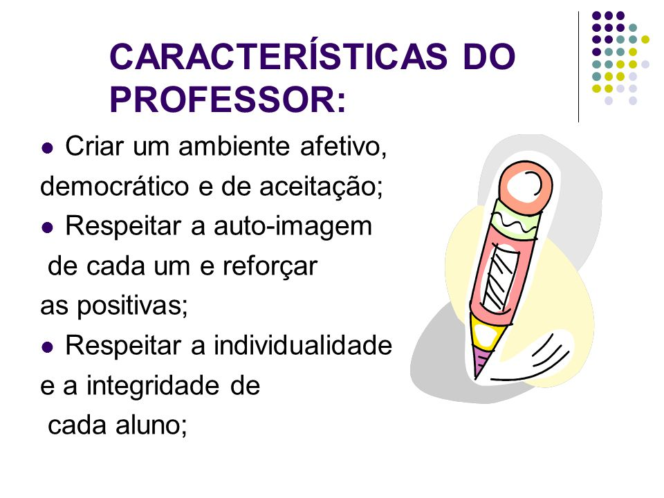 CARACTERÍSTICAS DO PROFESSOR:
