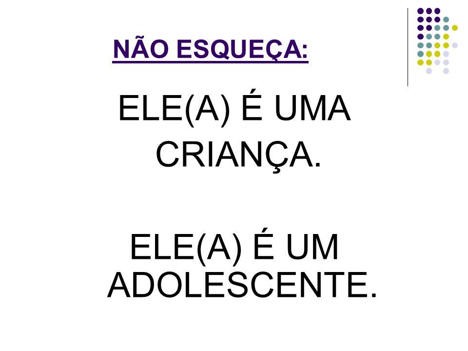 ELE(A) É UM ADOLESCENTE.