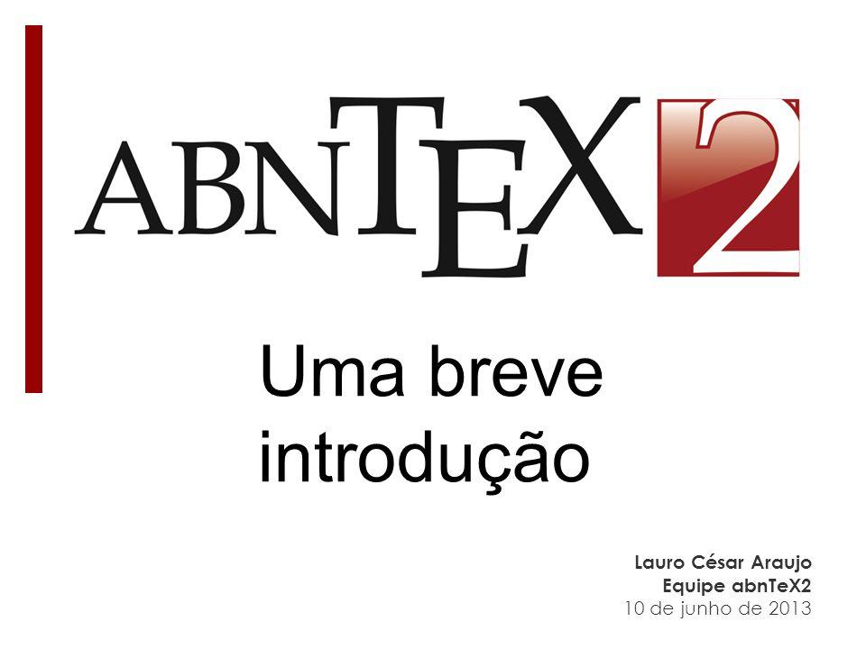 Lauro César Araujo Equipe abnTeX2 10 de junho de 2013