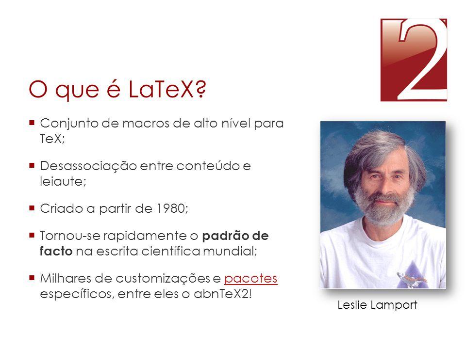 O que é LaTeX Conjunto de macros de alto nível para TeX;