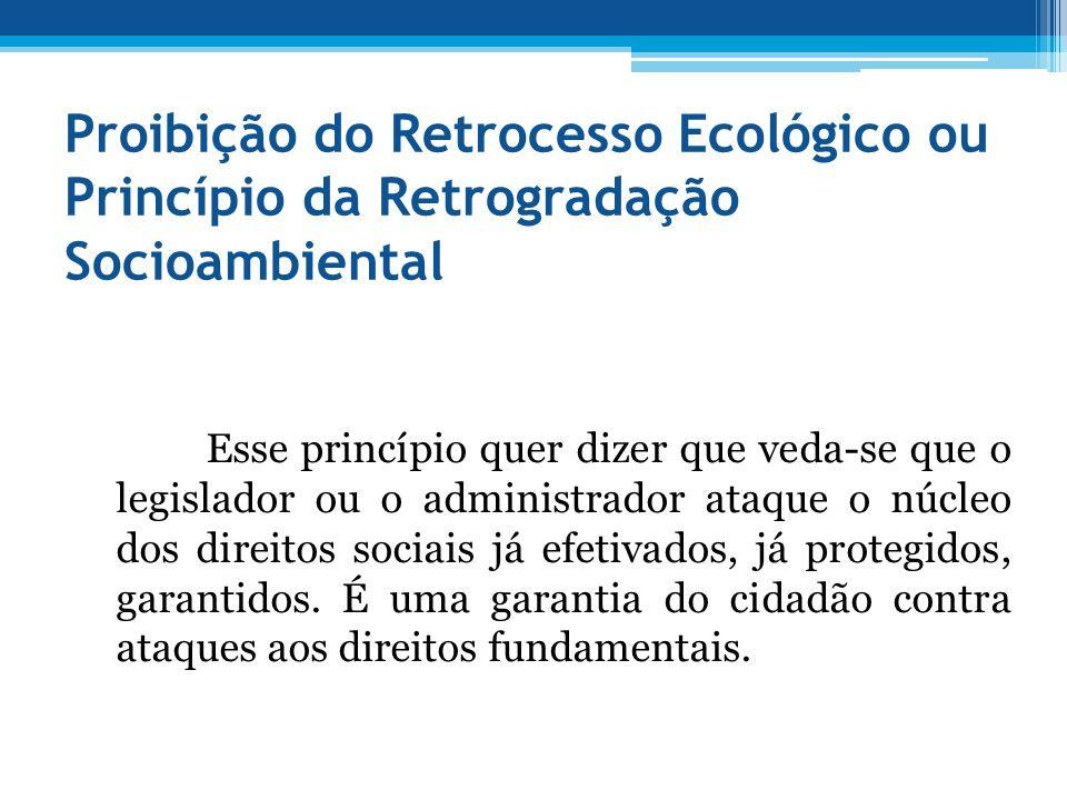 Proibição do Retrocesso Ecológico ou Princípio da Retrogradação Socioambiental