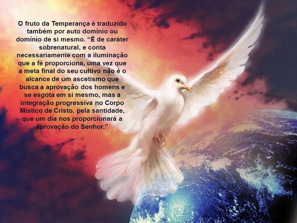 O fruto da Temperança é traduzido também por auto domínio ou domínio de si mesmo.