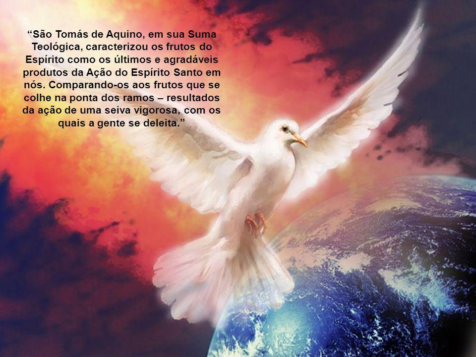 São Tomás de Aquino, em sua Suma Teológica, caracterizou os frutos do Espírito como os últimos e agradáveis produtos da Ação do Espírito Santo em nós.