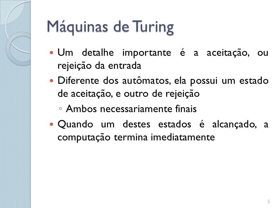 Máquinas de Turing Um detalhe importante é a aceitação, ou rejeição da entrada.