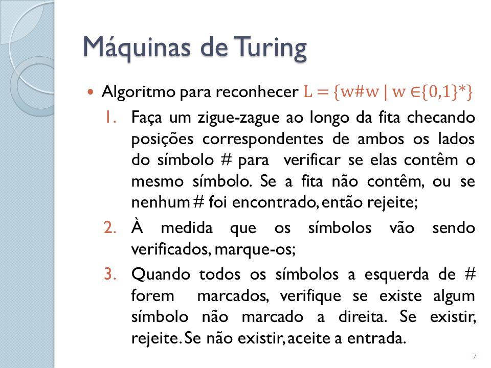 Máquinas de Turing Algoritmo para reconhecer L = {w#w | w ∈{0,1}*}