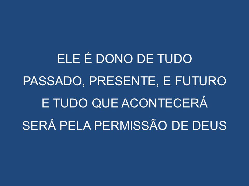 PASSADO, PRESENTE, E FUTURO E TUDO QUE ACONTECERÁ