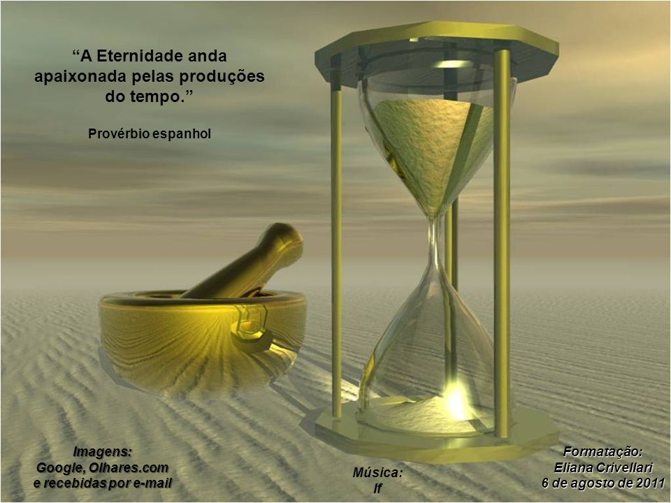 A Eternidade anda apaixonada pelas produções do tempo.