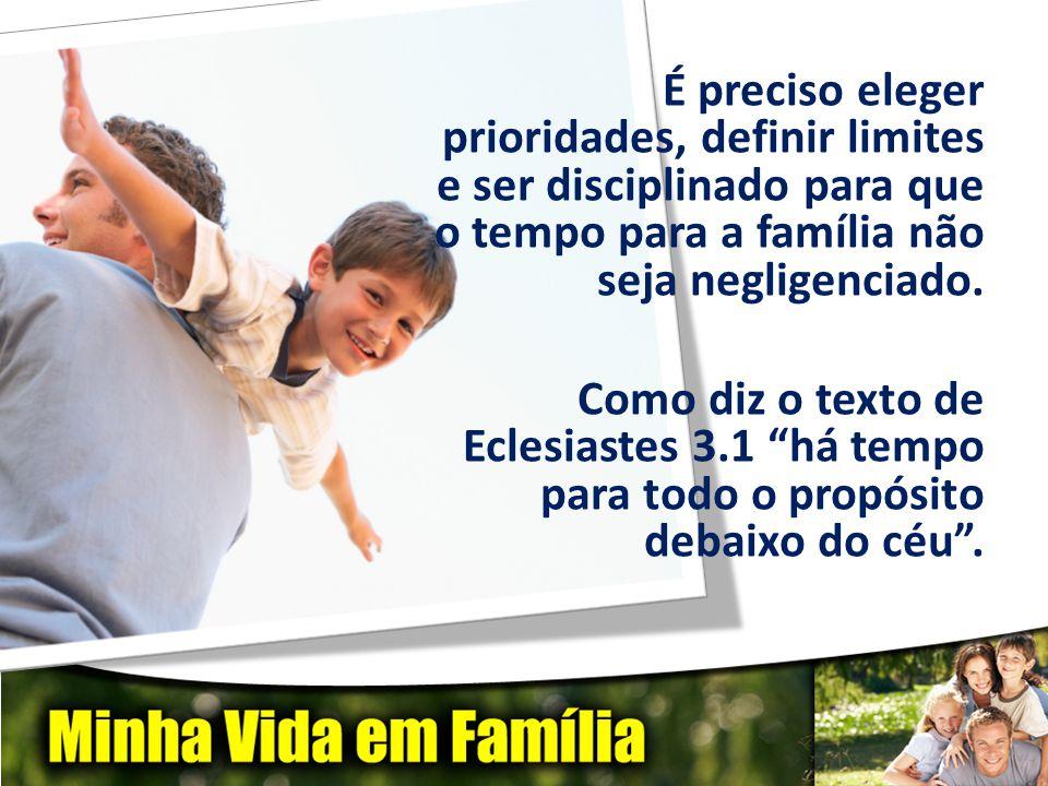 É preciso eleger prioridades, definir limites e ser disciplinado para que o tempo para a família não seja negligenciado.
