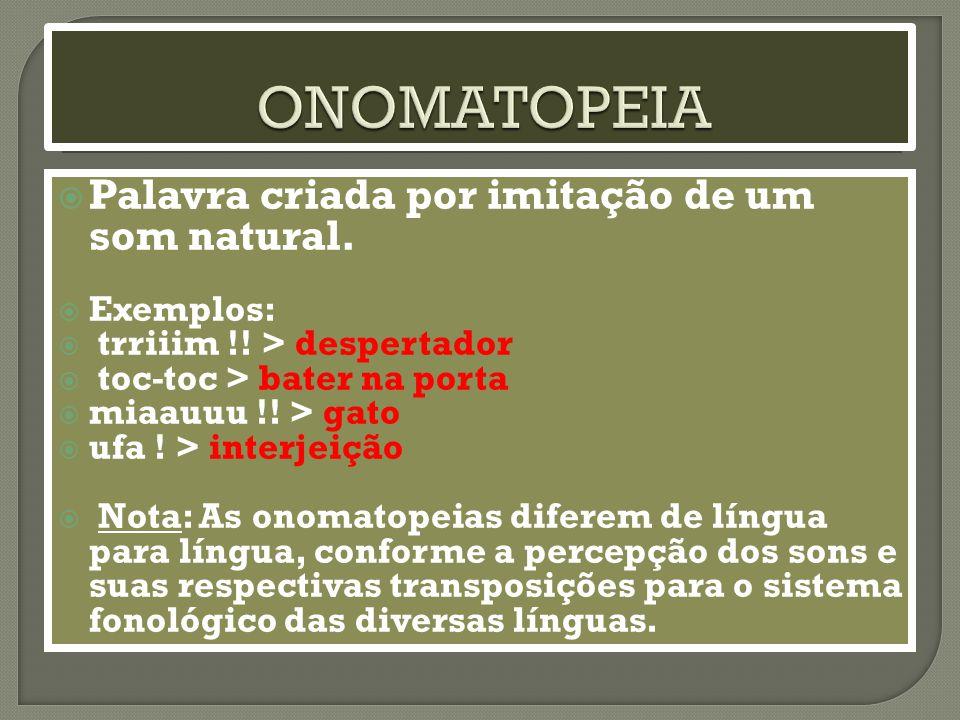 ONOMATOPEIA Palavra criada por imitação de um som natural. Exemplos: