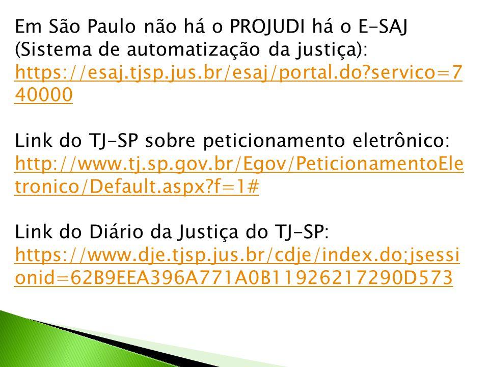Em São Paulo não há o PROJUDI há o E-SAJ (Sistema de automatização da justiça):