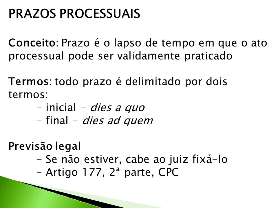 PRAZOS PROCESSUAIS Conceito: Prazo é o lapso de tempo em que o ato processual pode ser validamente praticado.
