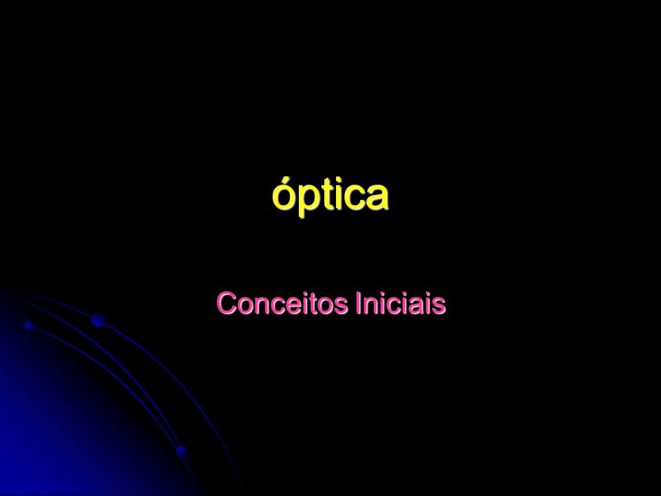 óptica Conceitos Iniciais