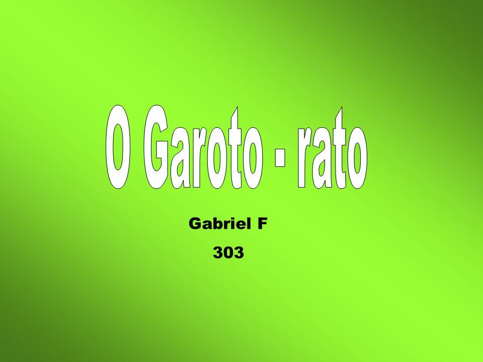 O Garoto - rato Gabriel F 303