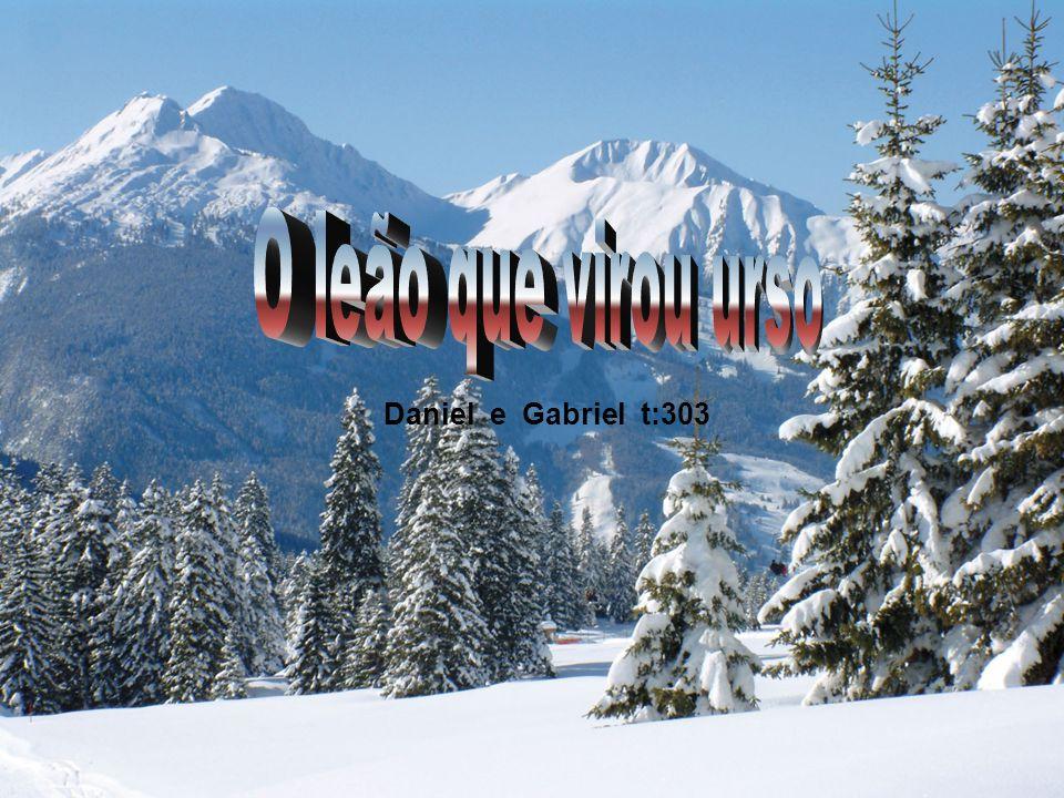 O leão que virou urso Daniel e Gabriel t:303