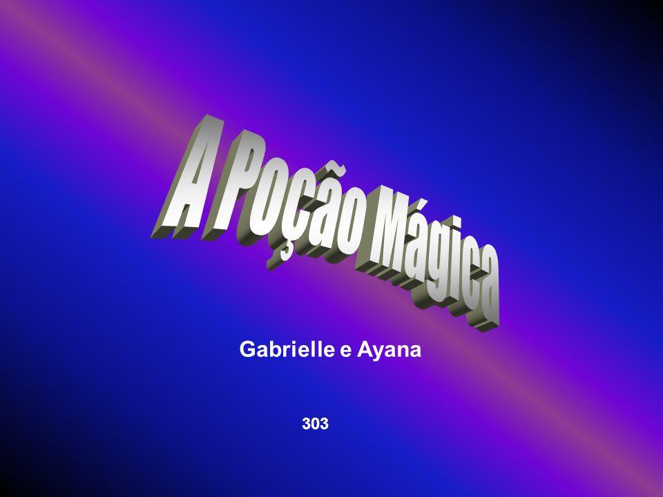 A Poção Mágica Gabrielle e Ayana 303