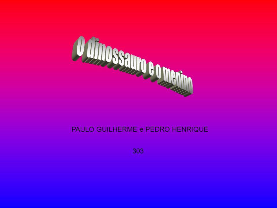 o dinossauro e o menino PAULO GUILHERME e PEDRO HENRIQUE 303