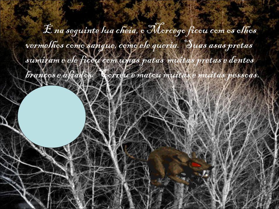 E na seguinte lua cheia, o Morcego ficou com os olhos vermelhos como sangue, como ele queria.
