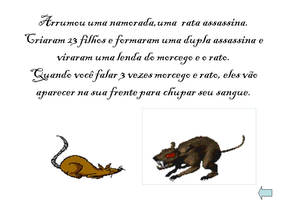 Arrumou uma namorada,uma rata assassina