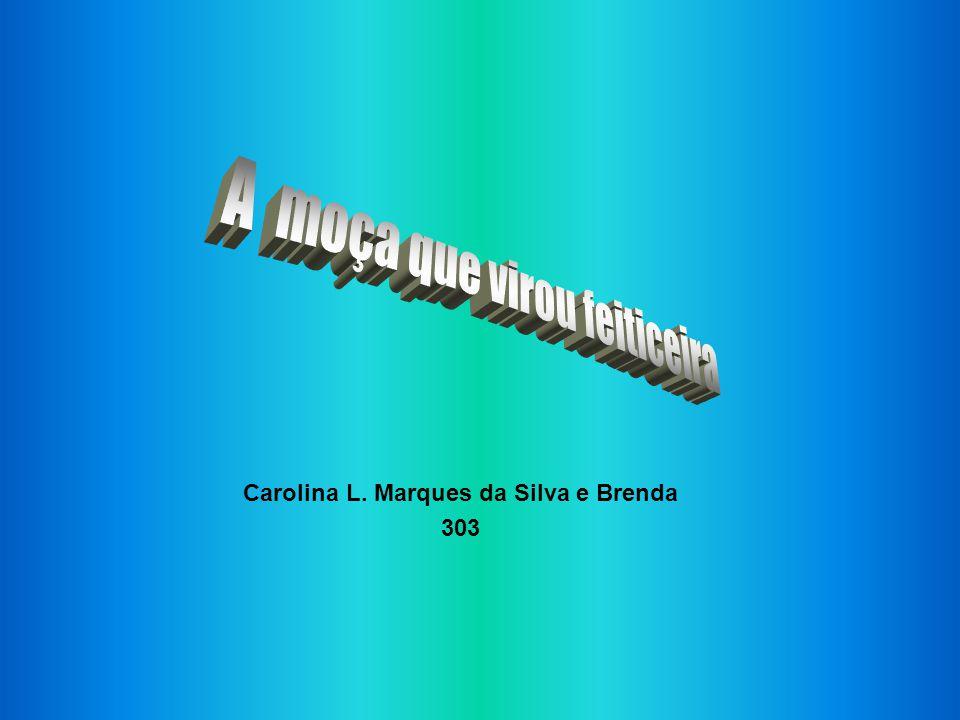Carolina L. Marques da Silva e Brenda