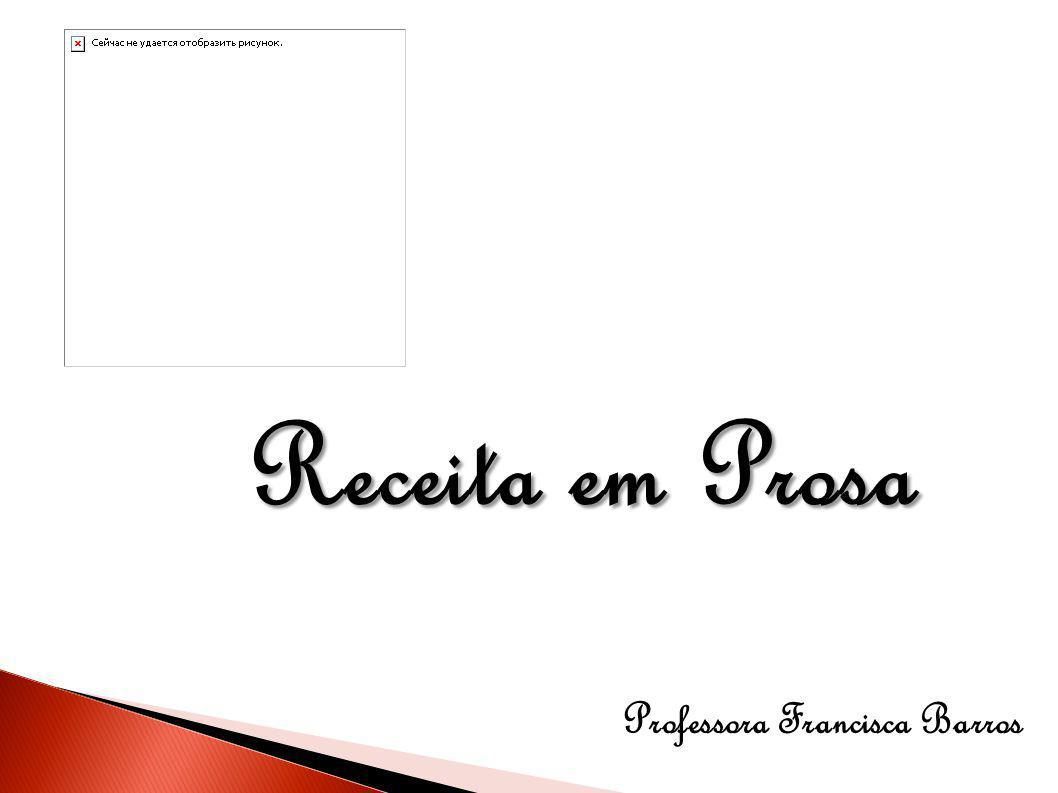 Receita em Prosa Professora Francisca Barros
