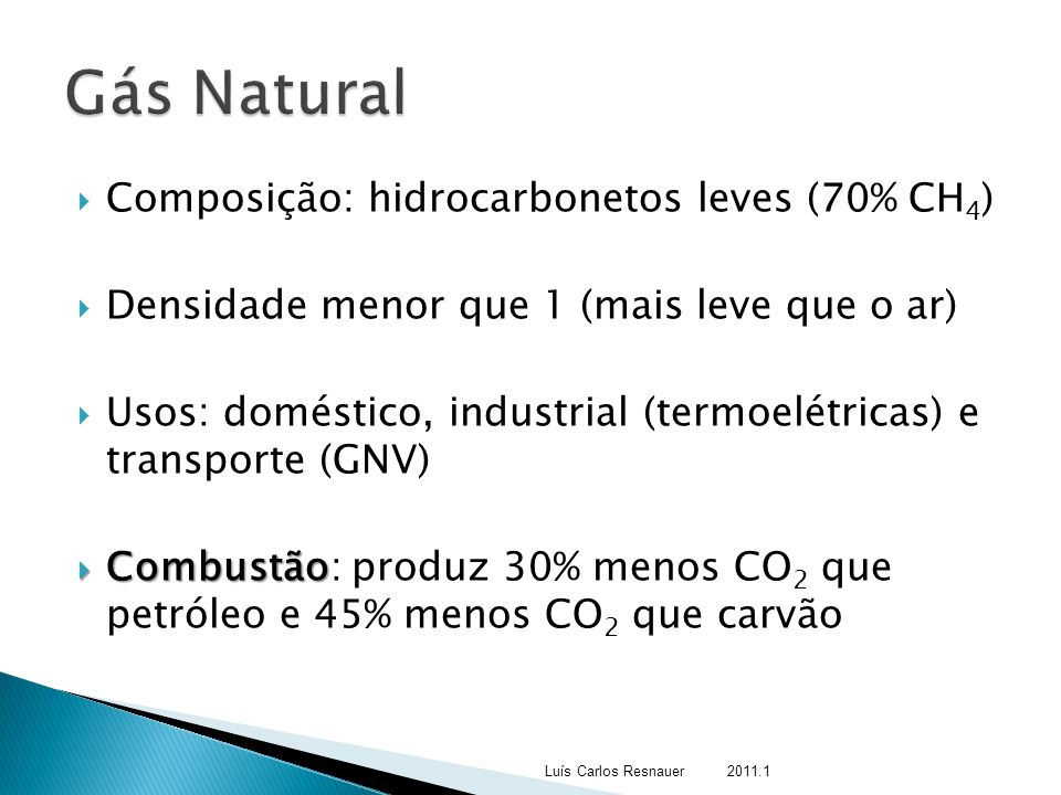Gás Natural Composição: hidrocarbonetos leves (70% CH4)