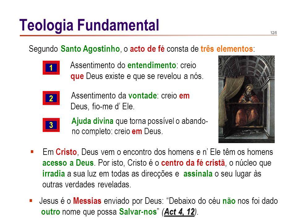 Teologia Fundamental A fé é encontro, comunicação e amizade com Deus em Cristo. Mediante ela, o homem é introduzido na intimidade divina.
