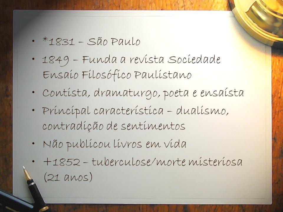 *1831 – São Paulo 1849 – Funda a revista Sociedade Ensaio Filosófico Paulistano. Contista, dramaturgo, poeta e ensaísta.