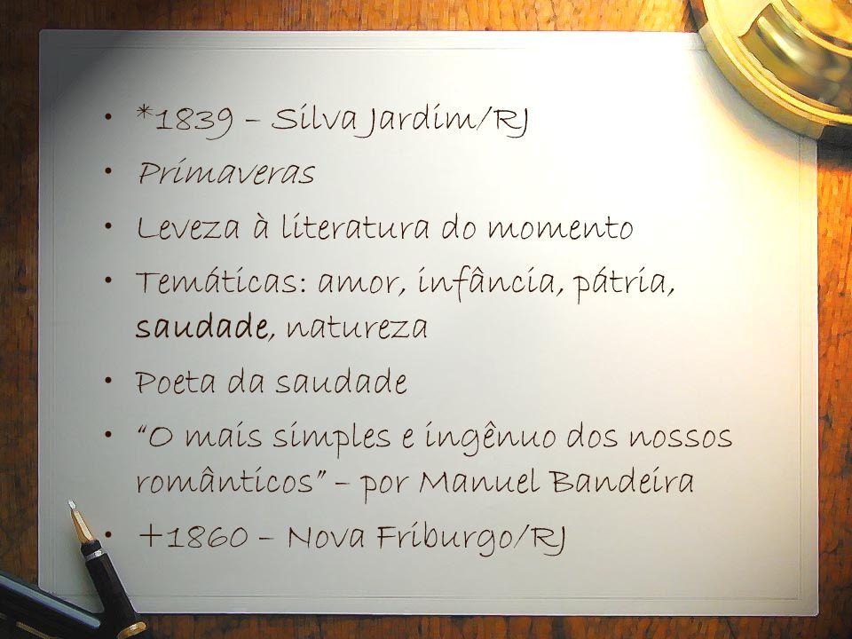 *1839 – Silva Jardim/RJ Primaveras. Leveza à literatura do momento. Temáticas: amor, infância, pátria, saudade, natureza.