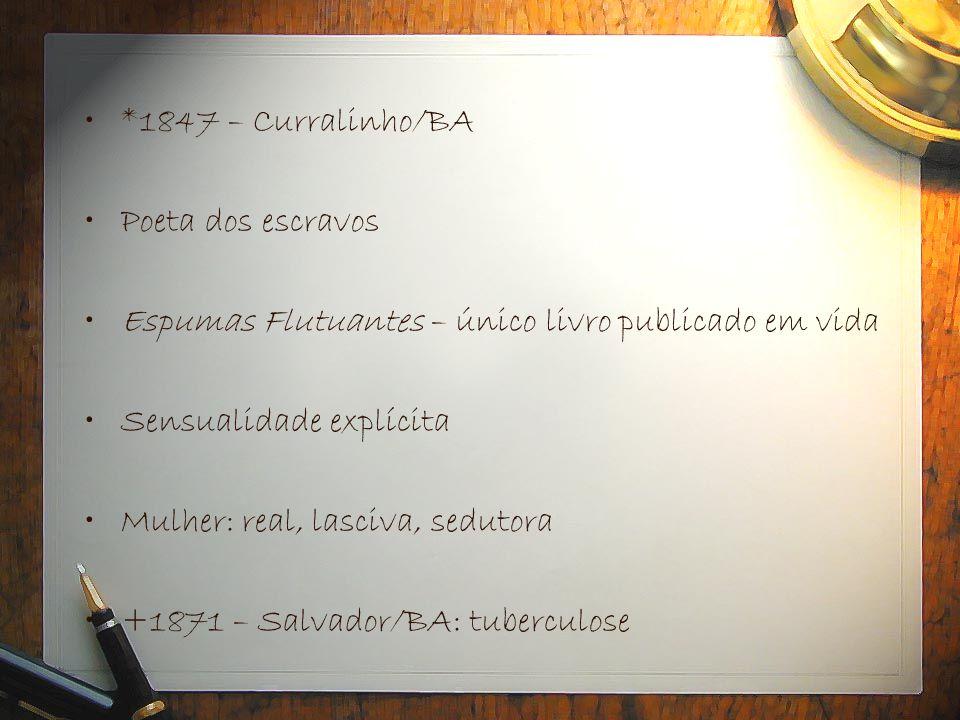 *1847 – Curralinho/BA Poeta dos escravos. Espumas Flutuantes – único livro publicado em vida. Sensualidade explícita.